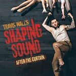 Travis Wall's SHAPING SOUND: After the Curtain   2 performances only!
