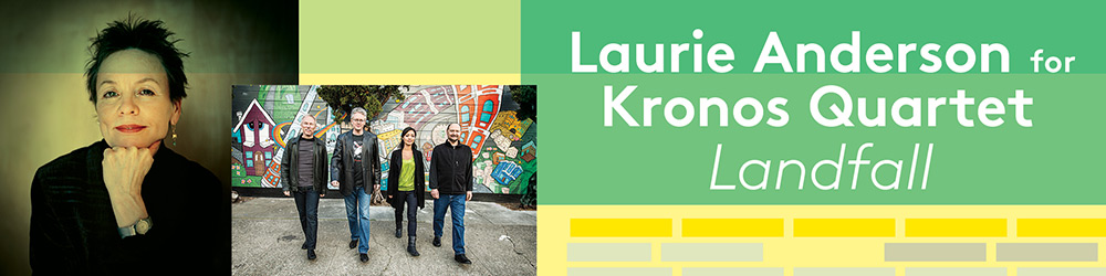 Laurie Anderson for Kronos Quartet Landfall